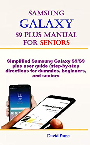 Samsung Galaxy S9 Plus Manual For Seniors: Simplified Samsung Galaxy S9/S9 Plus user guide (step-by-step directions for dummies, beginners, and seniors) (English Edition)