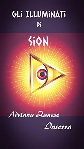 Gli Illuminati di Sion vol. 1: Origine dei Poteri occulti che governano il mondo (Italian Edition)