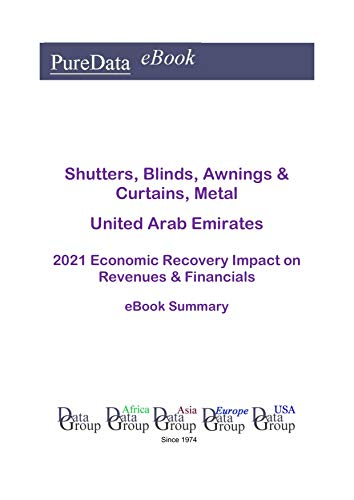 Shutters, Blinds, Awnings & Curtains, Metal United Arab Emirates Summary: 2021 Economic Recovery Impact on Revenues & Financials (English Edition)