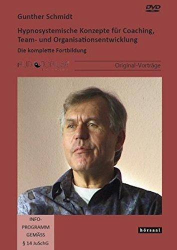 Hypnosystemische Konzepte für Coaching, Team- und Organisationsentwicklung: Die komplette Fortbildung