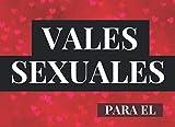 Vales Sexuales Para El: Talonario de 52 Vales de Sexo Para tu Novio, Marido | San Valentin Regalo Romantico Para Hombre | Cumpleaños, Aniversario, ... | Cheques Amorosos de Sexo Caliente
