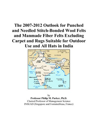 The 2007-2012 Outlook for Punched and Needled Stitch-Bonded Wool Felts and Manmade Fiber Felts Excluding Carpet and Rugs Suitable for Outdoor Use and All Hats in India