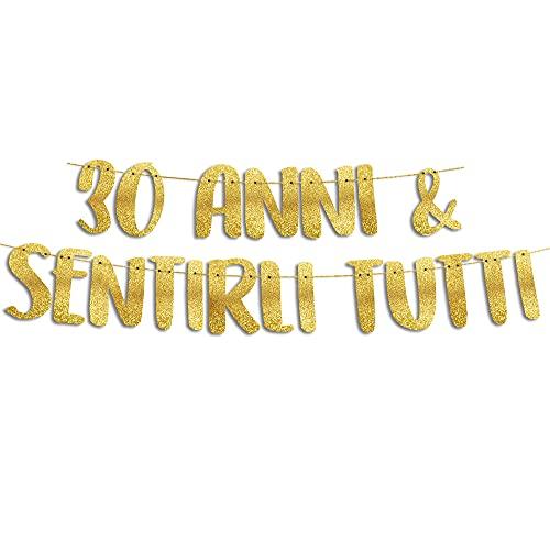30 Anni & Sentirli Tutti - Decorazioni Compleanno - Gadget Divertenti Compleanno - Decorazioni per Feste - Striscione Oro