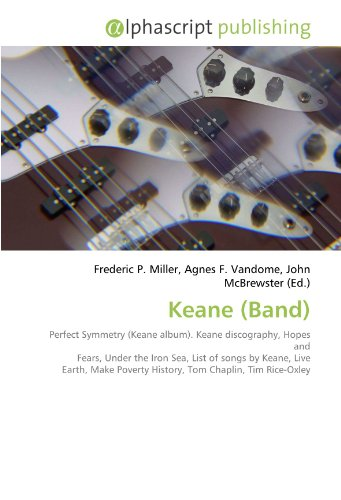 Keane (Band): Perfect Symmetry (Keane album). Keane discography, Hopes and Fears, Under the Iron Sea, List of songs by Keane, Live Earth, Make Poverty History, Tom Chaplin, Tim Rice-Oxley