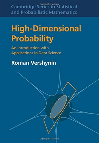 High-Dimensional Probability: An Introduction with Applications in Data Science (Cambridge Series in Statistical and Probabilistic Mathematics, Series Number 47)