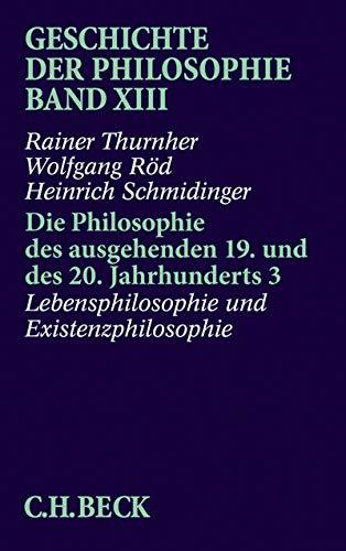 Geschichte der Philosophie Bd. 13: Die Philosophie des ausgehenden 19. und des 20. Jahrhunderts 3: Lebensphilosophie und Existenzphilosophie