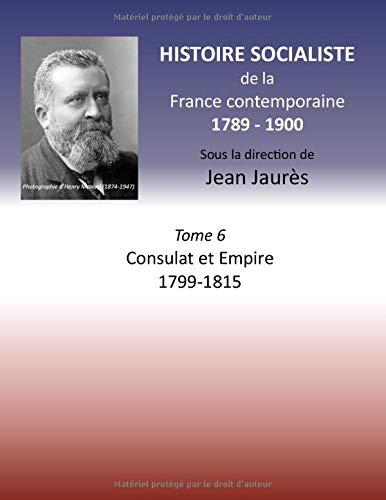 Histoire socialiste de la France Contemporaine: Tome VI : Consulat et Empire 1799-1815