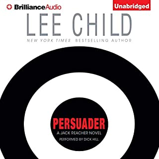 Persuader                   By:                                                                                                                                 Lee Child                               Narrated by:                                                                                                                                 Dick Hill                      Length: 14 hrs and 17 mins     7,805 ratings     Overall 4.4