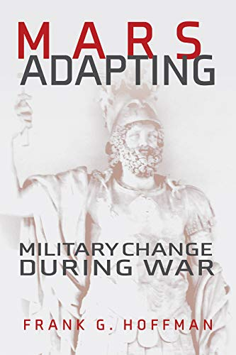 Compare Textbook Prices for Mars Adapting: Military Change During War Transforming War  ISBN 9781682475898 by Hoffman, Frank G