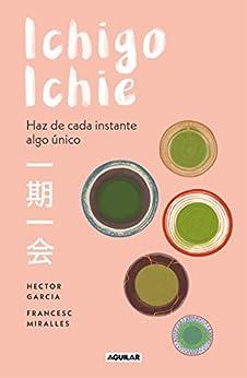 Ichigo-ichie: Haz de cada instante algo único (Spanish Edition) by [Héctor García, Francesc Miralles]