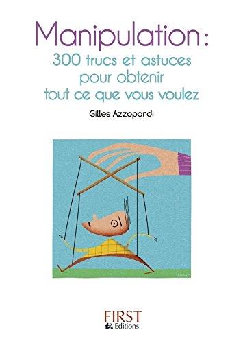 Petit livre de - Manipulation : 300 trucs et astuces pour obtenir tout ce que vous voulez (Le petit livre de)