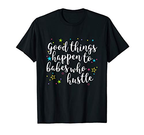 Good Things Happen To Babes Who Hustle Quote Girl Boss Gift T Shirt
