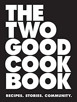 The Two Good Cook Book: Recipes. Stories. Community. by [Zoe Young, Two Good Co., Petrina Tinslay]