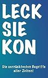LECK SIE KON - Die verrücktesten Begriffe aller Zeiten! / Das Must-Have zu dem legendären...
