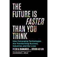 The Future Is Faster Than You Think: How Converging Technologies Are Transforming Business, Industries, and Our Lives (Exponential Technology Series)