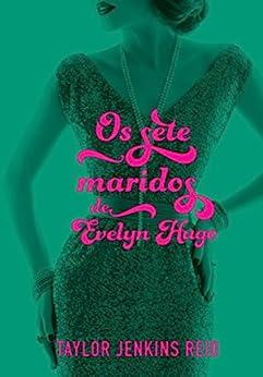 Os sete maridos de Evelyn Hugo (Portuguese Edition) by [Taylor Jenkins Reid, Alexandre Boide]