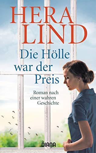 Die Hölle war der Preis: Roman nach einer wahren Geschichte