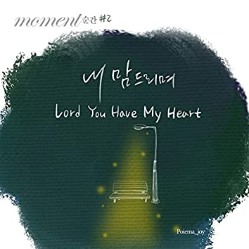 Moment#2 - Lord You Have My Heart (Feat. Seo Jae Hwa)