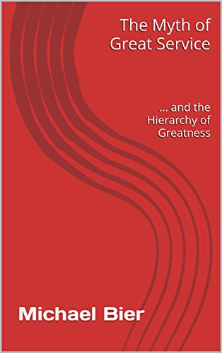 The Myth of Great Service ... and the Hierarchy of Greatness (English Edition)