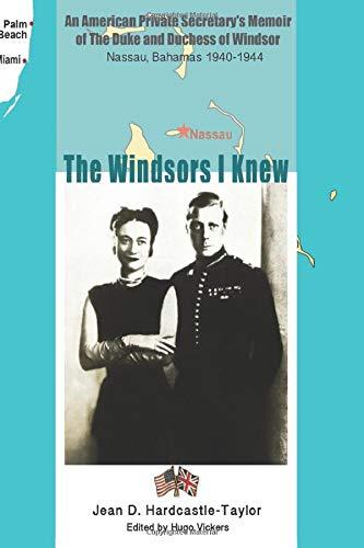 The Windsors I Knew: An American Private Secretary's Memoir of the Duke and Duchess of Windsor Nassau, Bahamas 1940-1944