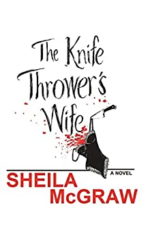 The Knife Thrower's Wife by [Sheila  McGraw]