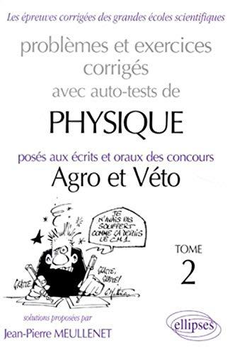 Physique Agro/Véto 1995-1997 avec auto-test, tome 2 : Problèmes et execices corrigés