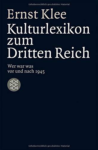 Das Kulturlexikon zum Dritten Reich: Wer war was vor und nach 1945 (Die Zeit des Nationalsozialismus)