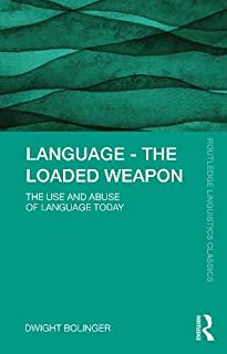 Language - the Loaded Weapon: The Use and Abuse of Language Today (Routledge Linguistics Classics)