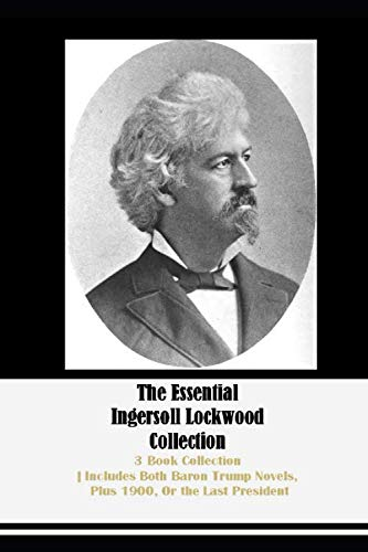 Compare Textbook Prices for The Essential Ingersoll Lockwood Collection: 3 Book Collection | Includes Both Baron Trump Novels, Plus 1900, Or the Last President  ISBN 9798669307639 by Lockwood, Ingersoll