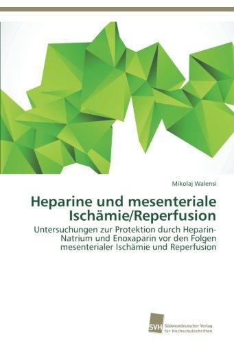 Heparine und mesenteriale Ischämie/Reperfusion: Untersuchungen zur Protektion durch Heparin-Natrium und Enoxaparin vor den Folgen mesenterialer Ischämie und Reperfusion