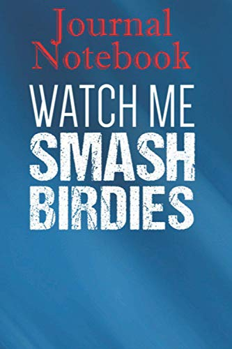 Composition, Journal Notebook: Badminton Watch Me Smash Birdies 6'' x 9'',100 lined Pages, Soft Cover, Matte Finish; perfect for creative writing, doodling, and more!