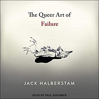 The Queer Art of Failure                   By:                                                                                                                                 Jack Halberstam                               Narrated by:                                                                                                                                 Paul Boehmer                      Length: 10 hrs and 1 min     Not rated yet     Overall 0.0