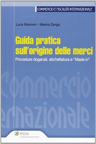 Guida pratica sull'origine delle merci. Procedure doganali, etichettatura e «made in»