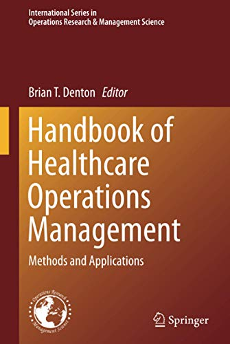 Handbook of Healthcare Operations Management: Methods and Applications (International Series in Operations Research & Management Science (184), Band 184)