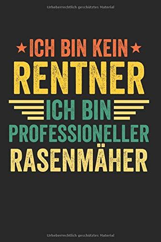 Ich bin kein Rentner ich bin professioneller Rasenmäher: Notizbuch/Tagebuch/Organizer/120 Linierte Seiten/ 6x9 Zoll