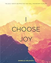 I Choose Joy: The Daily Gratitude Practice That Will Transform Your Life