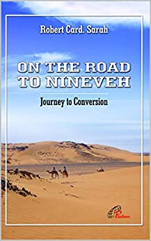 A lenten Journey to Conversion: On the Road to Nineveh (Spirituality Book 1) by [Cardinal Robert Sarah]