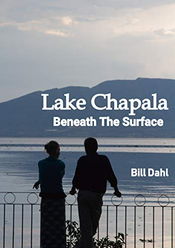 Lake Chapala: Beneath The Surface - Considerations For Retiring in Mexico (English Edition) de [Bill Dahl]