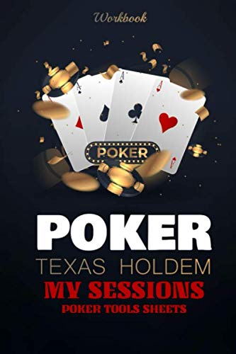 Poker Texas Holdem - Workbook - my sessions, poker tools sheets: for live poker players or online players - bankroll management, hands analysis, sessions record, blank player sheets