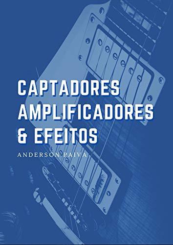Captadores, Amplificadores e Efeitos de Guitarra (Portuguese Edition)