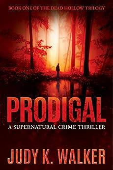 Prodigal: A Supernatural Crime Thriller (Dead Hollow Book 1) by [Judy K. Walker]