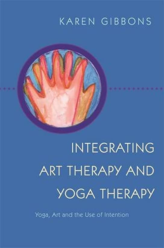 Integrating Art Therapy and Yoga Therapy: Yoga, Art, and the Use of Intention
