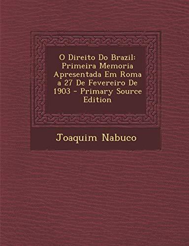 O Direito Do Brazil: Primeira Memoria Apresentada Em Roma a 27 de Fevereiro de 1903 - Primary Source Edition