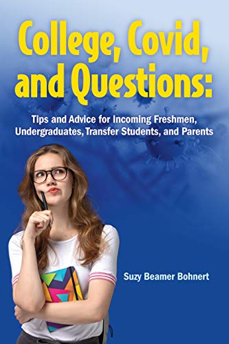 College, Covid, and Questions: Tips and Advice for Incoming Freshmen, Undergraduates, Transfer Students, and Parents by [Suzy Beamer Bohnert]