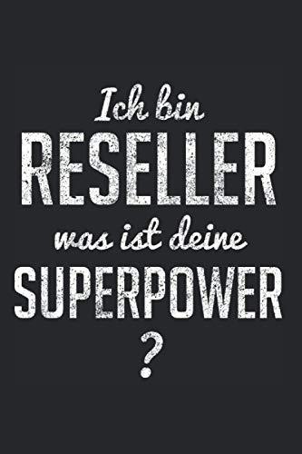 Ich Bin Reseller Was ist Deine Superpower?: ca. A5 - 6x9 Zoll - Notizbuch LINIERT | Ein lustiges Reseller Notizbuch für Frauen und Männer - Das Notizbuch eignet sich gut für die Notizen im Alltag