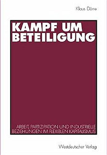 Kampf um Beteiligung: Arbeit, Partizipation und industrielle Beziehungen im flexiblen Kapitalismus. Eine Studie aus dem Soziologischen Forschungsinstitut Göttingen (SOFI)