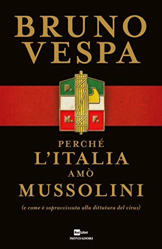 Perché l'Italia amò Mussolini: (e come è sopravvissuta alla dittatura del virus)