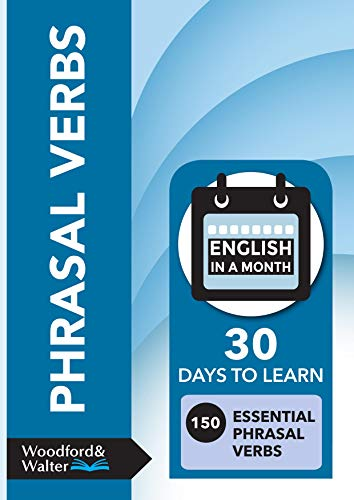 Phrasal Verbs : 30 days to learn 150 essential phrasal verbs (English in a Month) (English Edition)