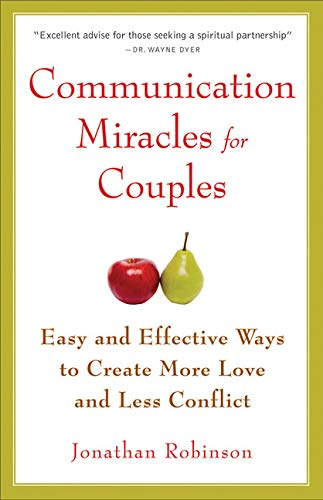 Communication Miracles for Couples: Easy and Effective Tools to Create More Love and Less Conflict (For Fans of More Love Less Conflict or...
