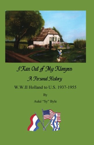 I ran out of my klompen, A Personal History.: W.W.II Holland to U.S. 1937-1955 by Auké